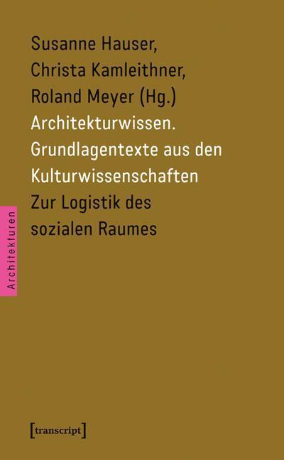 Architekturwissen. Grundlagentexte aus den Kulturwissenschaften 2: Zur Logistik des sozialen Raumes