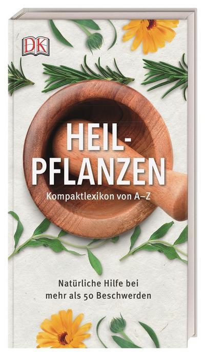 Heilpflanzen Kompaktlexikon von A-Z