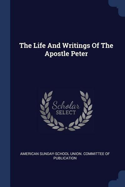 The Life and Writings of the Apostle Peter