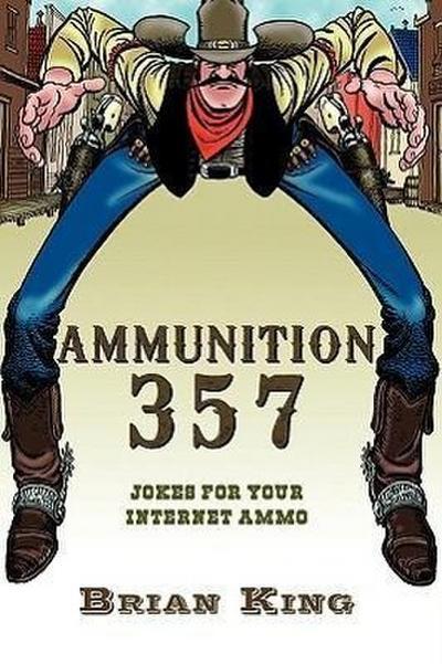 Ammunition 357: Jokes for Your Internet Ammo