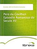 Pero da Covilhan Episodio Romantico do Seculo XV - Zeferino Norberto Gonçalves Brandão