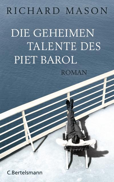 Die geheimen Talente des Piet Barol: Roman - C. Bertelsmann Verlag - Gebundene Ausgabe, Deutsch, Richard Mason, Roman, Roman