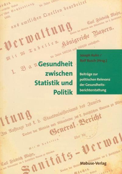 Gesundheit zwischen Statistik und Politik; Beiträge zur politischen Relevanz der Gesundheitsberichterstattung; Hrsg. v. Kuhn, Josef/Busch, Rolf; Deutsch