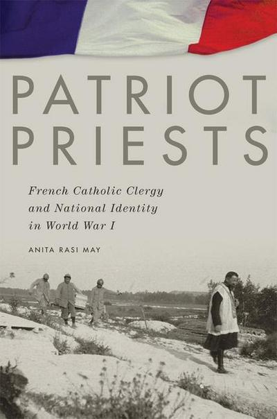 Patriot Priests: French Catholic Clergy and National Identity in World War I
