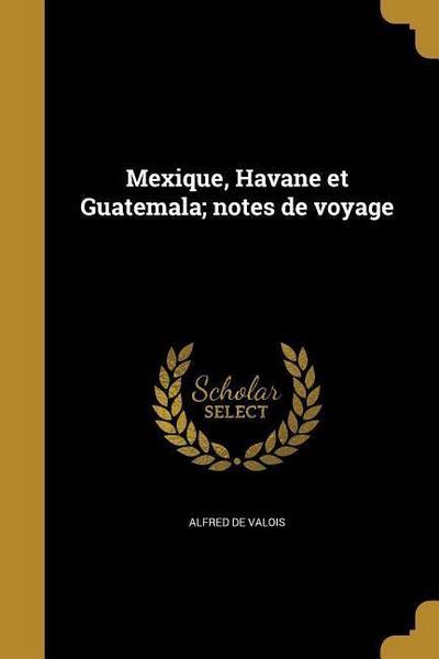 FRE-MEXIQUE HAVANE ET GUATEMAL