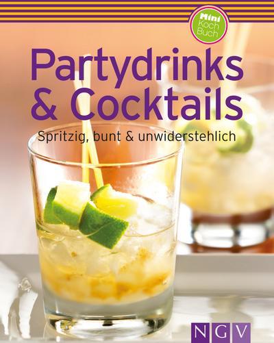 Partydrinks & Cocktails (Minikochbuch): Spritzig, bunt und unwiderstehlich