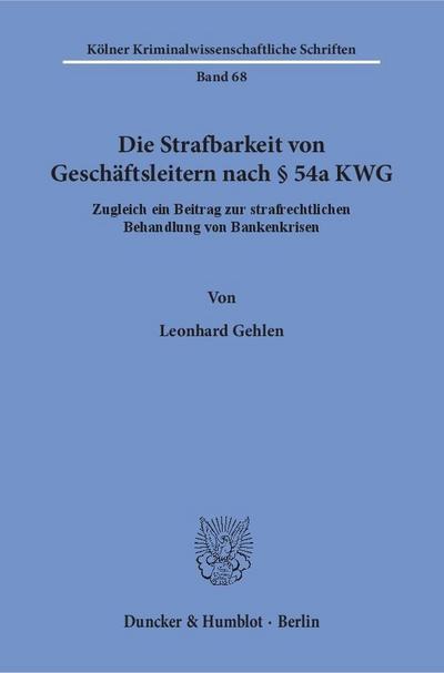 Die Strafbarkeit von Geschäftsleitern nach § 54a KWG.: Zugleich ein Beitrag zur strafrechtlichen Behandlung von Bankenkrisen. (Kölner Kriminalwissenschaftliche Schriften)