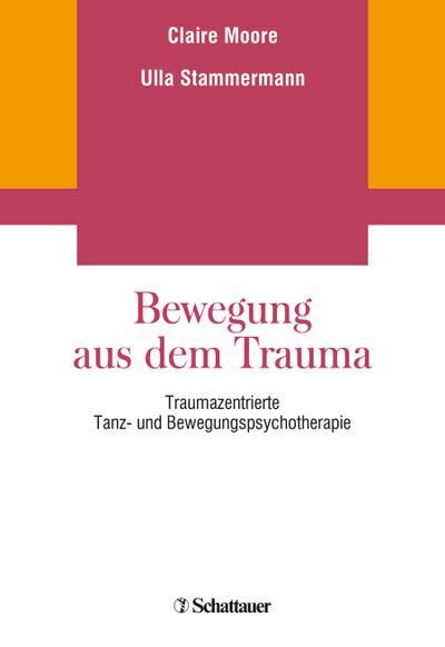 Bewegung aus dem Trauma: Traumazentrierte Tanz- und Bewegungspsychotherapie