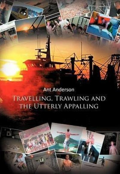 Travelling, Trawling and the Utterly Appalling