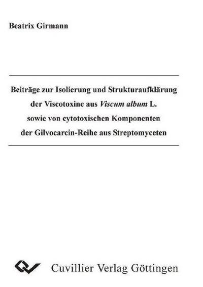 Beiträge zur Isolierung und Strukturaufklärung der Viscotoxine aus Viscum album L. sowie von cytotoxischen Komponenten der Gilvocarcin-Reihe aus Streptomyceten