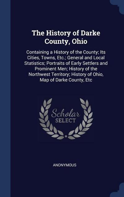 The History of Darke County, Ohio: Containing a History of the County; Its Cities, Towns, Etc.; General and Local Statistics; Portraits of Early Settl