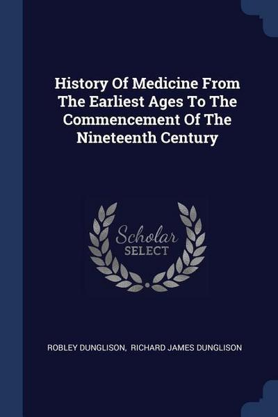 History of Medicine from the Earliest Ages to the Commencement of the Nineteenth Century