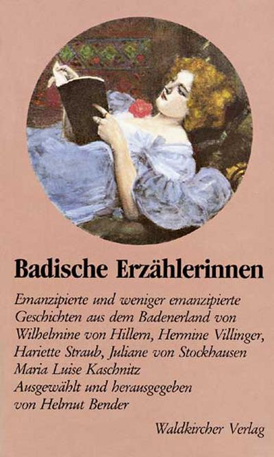 Badische Erzählerinnen; Emanzipierte und weniger emanzipierte Geschichten badischer Erzählerinnen.; Hrsg. v. Bender, Helmut; Deutsch