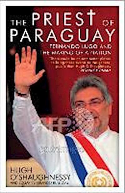 Priest of Paraguay: Fernando Lugo and the Making of a Nation
