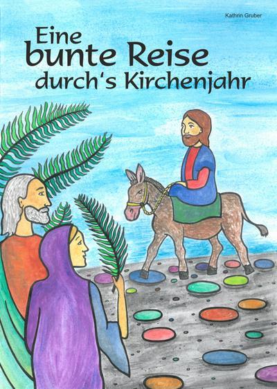 Eine bunte Reise durch's Kirchenjahr