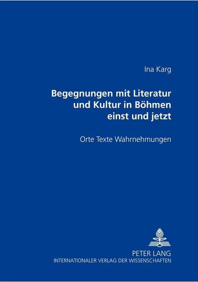 Begegnungen mit Literatur und Kultur in Böhmen einst und jetzt