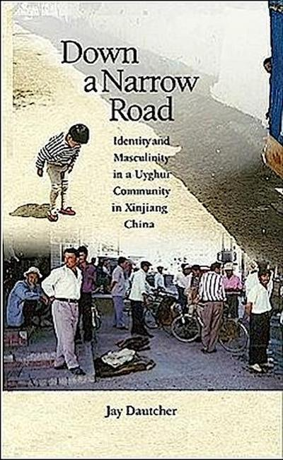 Down a Narrow Road: Identity and Masculinity in a Uyghur Community in Xinjiang China