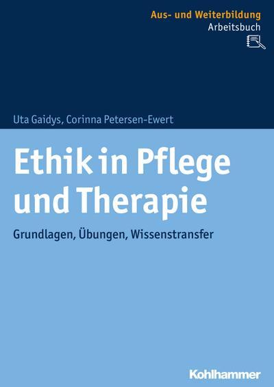 Ethik in Pflege und Therapie: Grundlagen, Übungen, Wissenstransfer