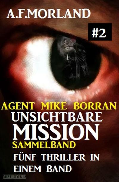 Unsichtbare Mission Sammelband #2 - Fünf Thriller in einem Band