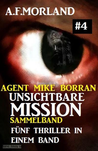 Unsichtbare Mission Sammelband #4 - Fünf Thriller in einem Band