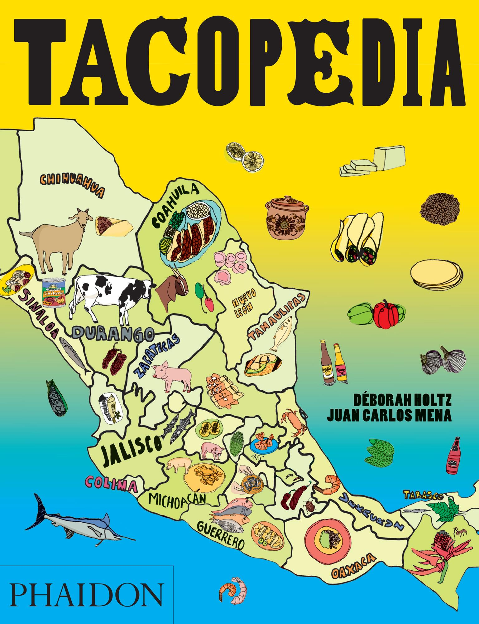 Tacopedia: The Taco Encyclopedia Deborah Mena Holtz