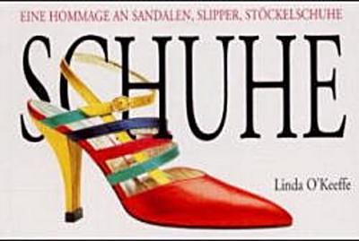 Schuhe. Eine Hommage an Sandalen, Slipper, Stöckelschuhe
