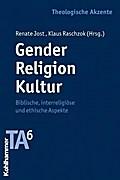 Gender - Religion - Kultur  - Biblische, interreligiöse und ethische Aspekte (Theologische Akzente)