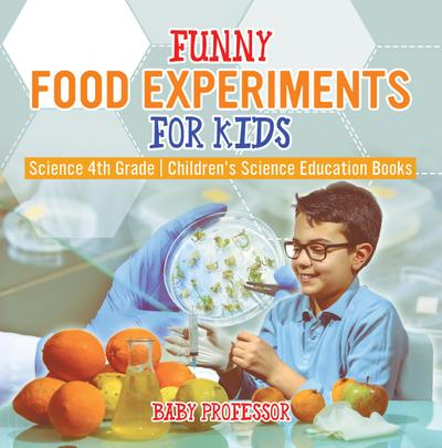 Funny Food Experiments for Kids - Science 4th Grade | Children's Science Education Books