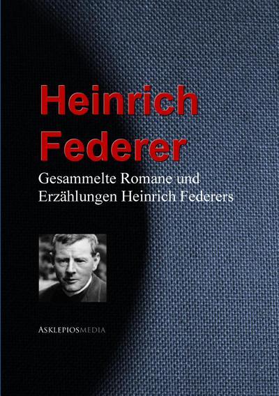 Gesammelte Romane und Erzählungen Heinrich Federers