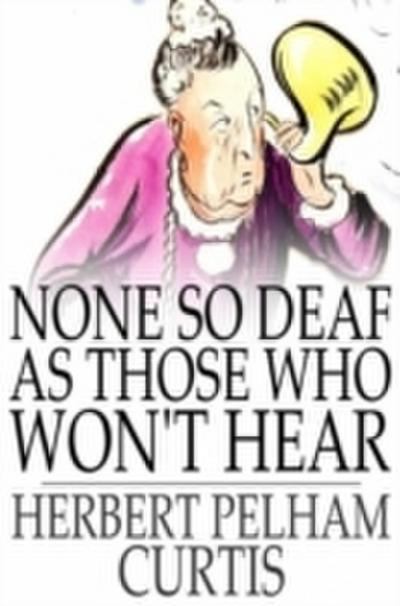 None so Deaf as Those Who Won't Hear
