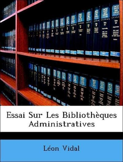 Essai Sur Les Bibliothèques Administratives