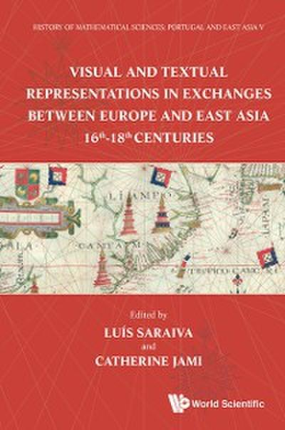 History Of Mathematical Sciences: Portugal And East Asia V - Visual And Textual Representations In Exchanges Between Europe And East Asia 16th - 18th Centuries