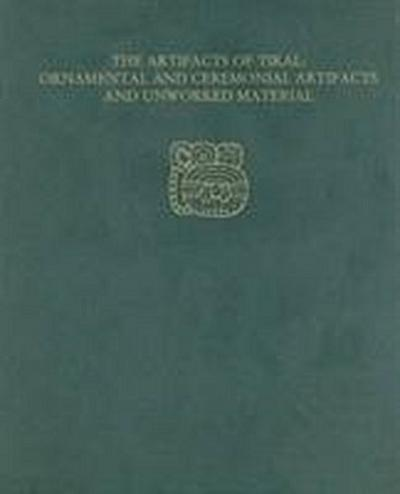 The Artifacts of Tikal--Ornamental and Ceremonial Artifacts and Unworked Material: Tikal Report 27a [With CDROM]