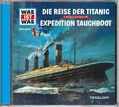 Was ist was Hörspiel-CD: Die Reise der Titanic/ Expedition Tauchboot