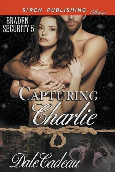 Capturing Charlie [Braden Security 5] (Siren Publishing Classic)