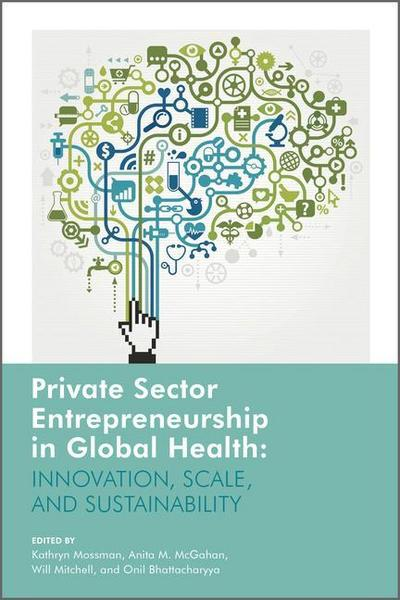 Private Sector Entrepreneurship in Global Health: Innovation, Scale and Sustainability