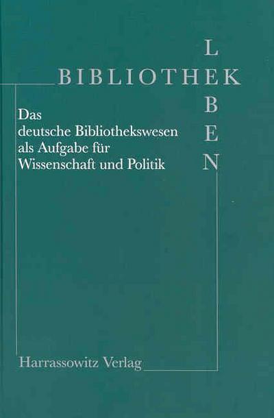 Bibliothek Leben - Das deutsche Bibliothekswesen als Aufgabe für Wissenschaft und Politik