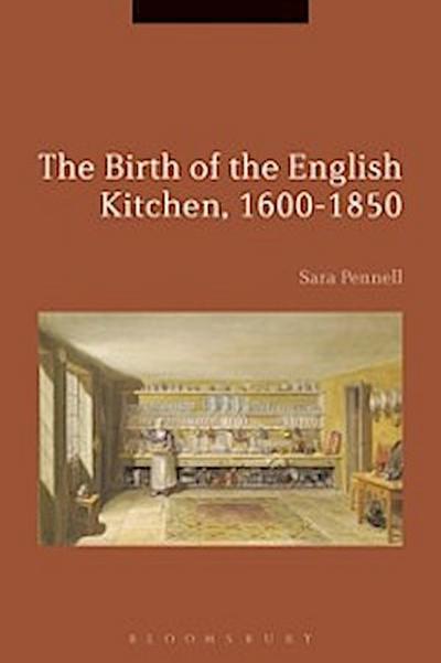 Birth of the English Kitchen, 1600-1850