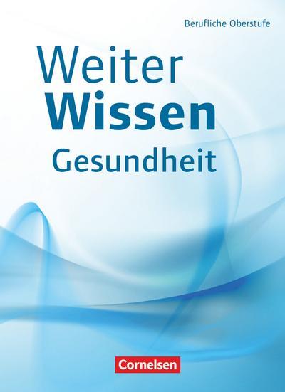 WeiterWissen - Gesundheit - Berufliche Oberstufe. Schülerbuch