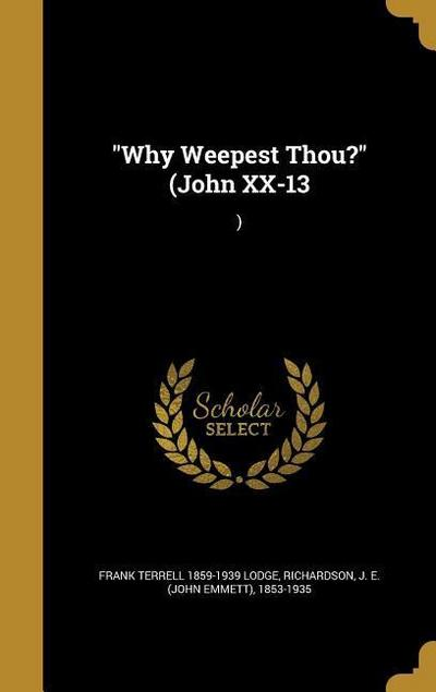 WHY WEEPEST THOU (JOHN XX-13