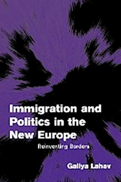 Immigration and Politics in the New Europe: Reinventing Borders