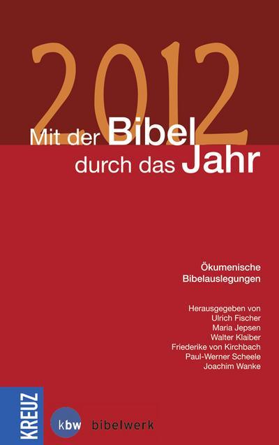 Mit der Bibel durch das Jahr 2012 - Kreuz Verlag - Taschenbuch, Deutsch, Ulrich Fischer, Ökumenische Bibelauslegungen, Ökumenische Bibelauslegungen