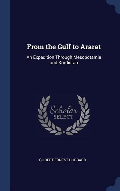 From the Gulf to Ararat: An Expedition Through Mesopotamia and Kurdistan