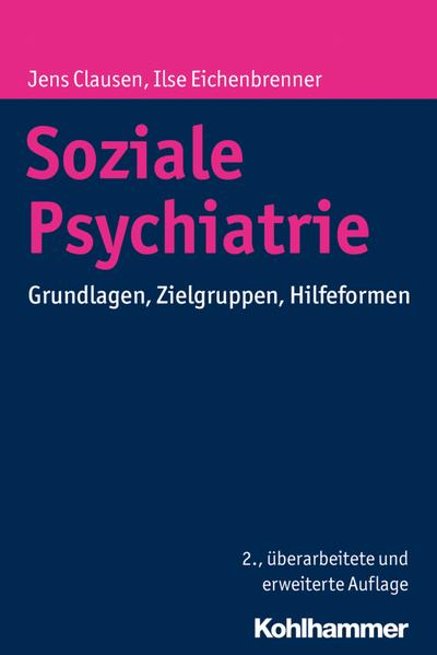 Soziale Psychiatrie: Grundlagen, Zielgruppen, Hilfeformen