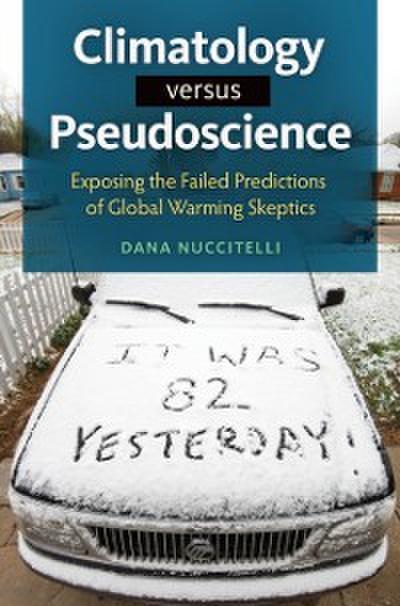 Climatology Versus Pseudoscience: Exposing the Failed Predictions of Global Warming Skeptics