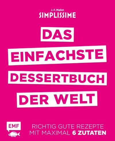 Simplissime - Das einfachste Dessertbuch der Welt; Richtig gute Rezepte mit maximal 6 Zutaten; Deutsch