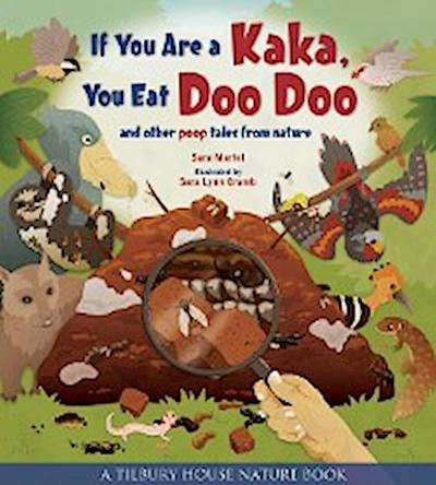 If You Are a Kaka, You Eat Doo Doo: And Other Poop Tales from Nature (Tilbury House Nature Book)