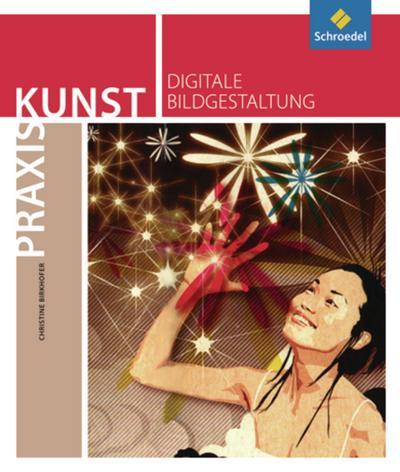 Praxis Kunst. Digitale Bildgestaltung