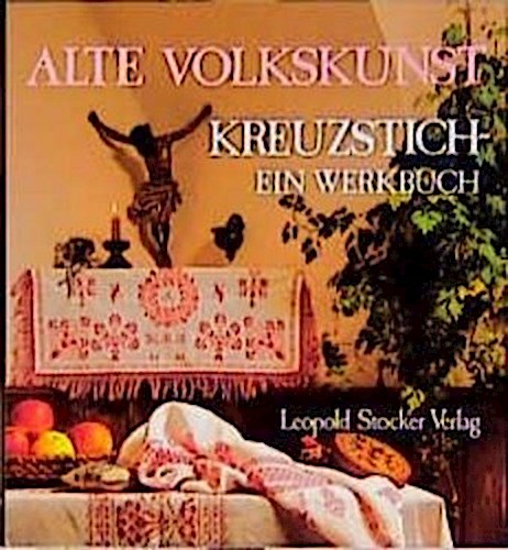 Alte Volkskunst Kreuzstich. Ein Werkbuch. Steirisches Heimatwerk Ferdinand  ...
