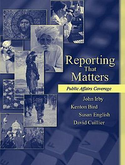 Reporting That Matters: Public Affairs Coverage [Taschenbuch] by Irby, John; ...